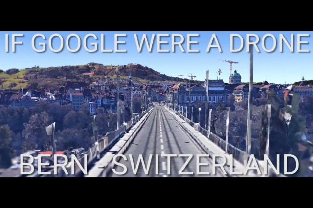 if google were a drone and fly through his own world – BERN SWITZERLAND