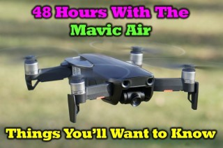 DJI Mavic Air – Things You'll Want To Know After 48 Hours of Flight