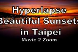 Hyperlapse Of The Beautiful Taipei Sunsets